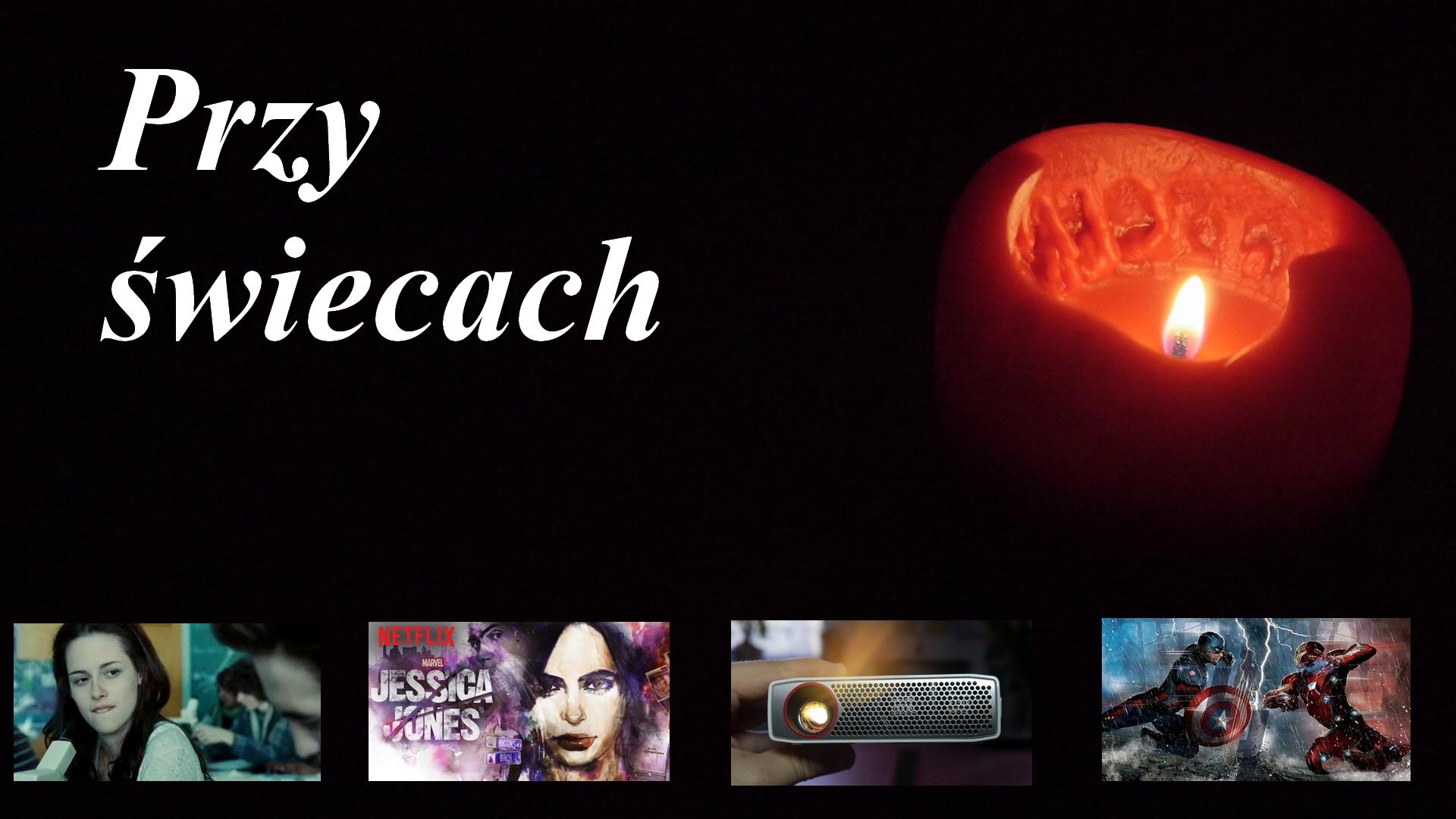 Przy świecach - Zmierzch, Jessica Jones, Pico projektory, Civil War